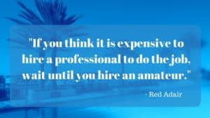 Red Adair quotation: If you think it is expensive to hire a professional wait until you hire an amateur